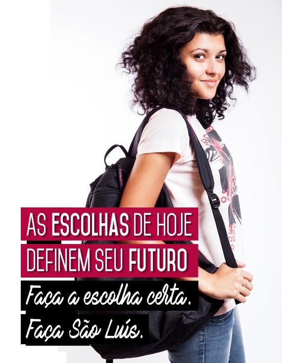 As escolhas de hoje definem seu futuro. Faça a escolha certa, faça São Luís!